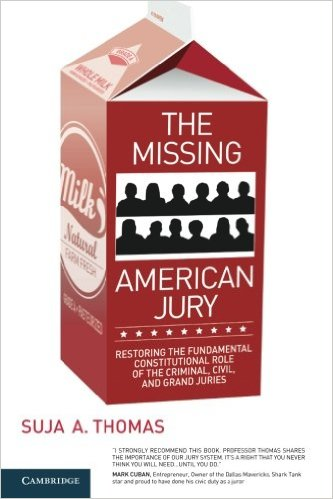 The Missing American Jury: Restoring the Fundamental Constitutional Role of the Criminal, Civil, and Grand Juries
