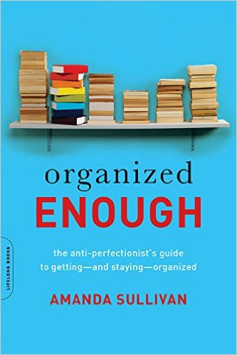 Organized Enough : The Anti-Perfectionist's Guide to Getting--and Staying--Organized