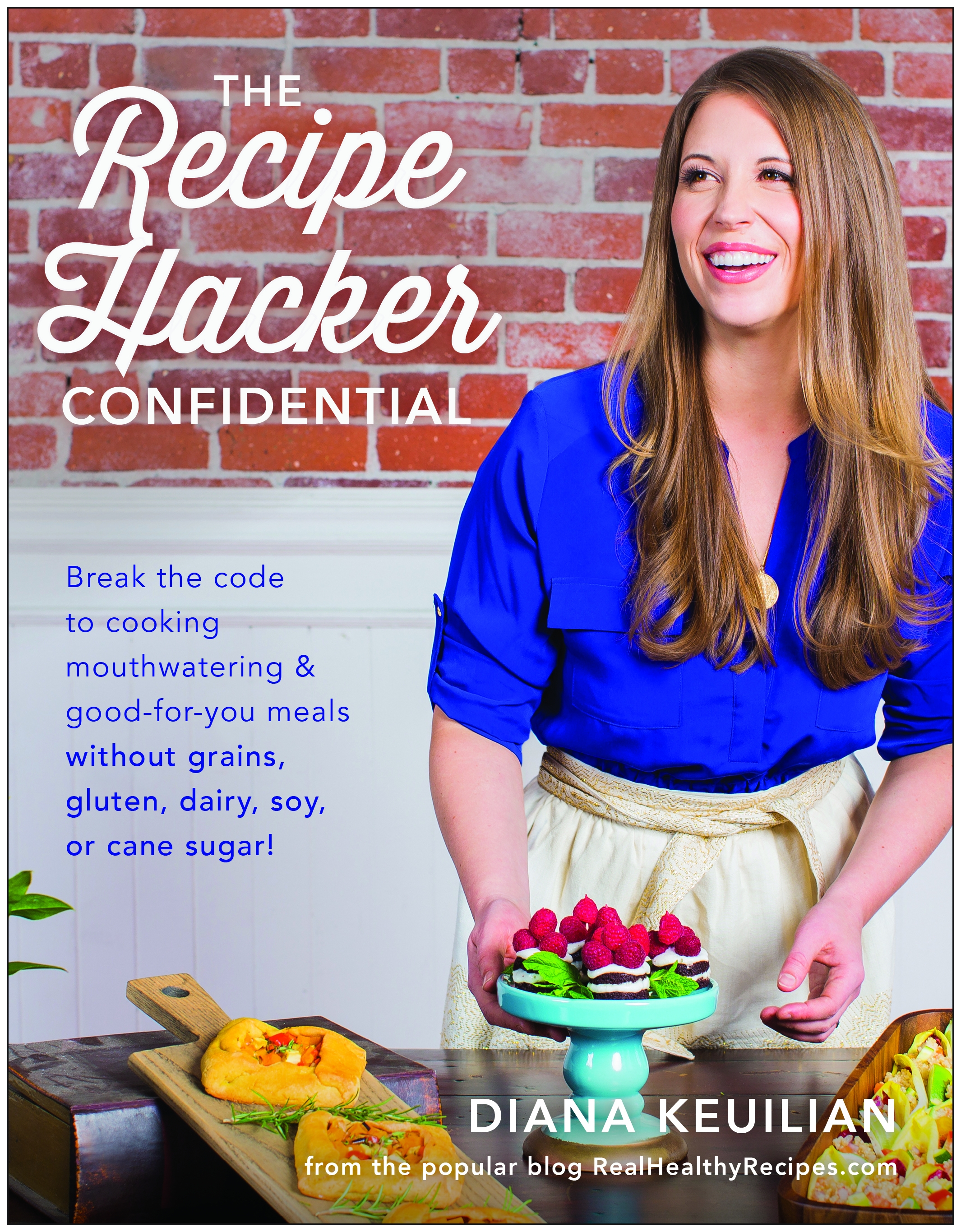 The Recipe Hacker Confidential:Unlock the Secret to Cooking Mouthwatering & Good-For-You Meals without Grains, Gluten, Dairy, Soy, or Cane Sugar