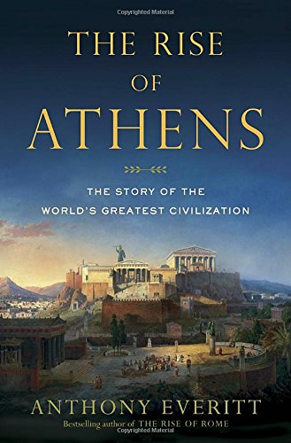 The Rise of Athens:The Story of the World's Greatest Civilization