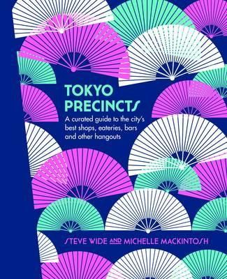 Tokyo Precincts:A Curated Guide to the City's Best Shops, Eateries, Bars and Other Hangouts