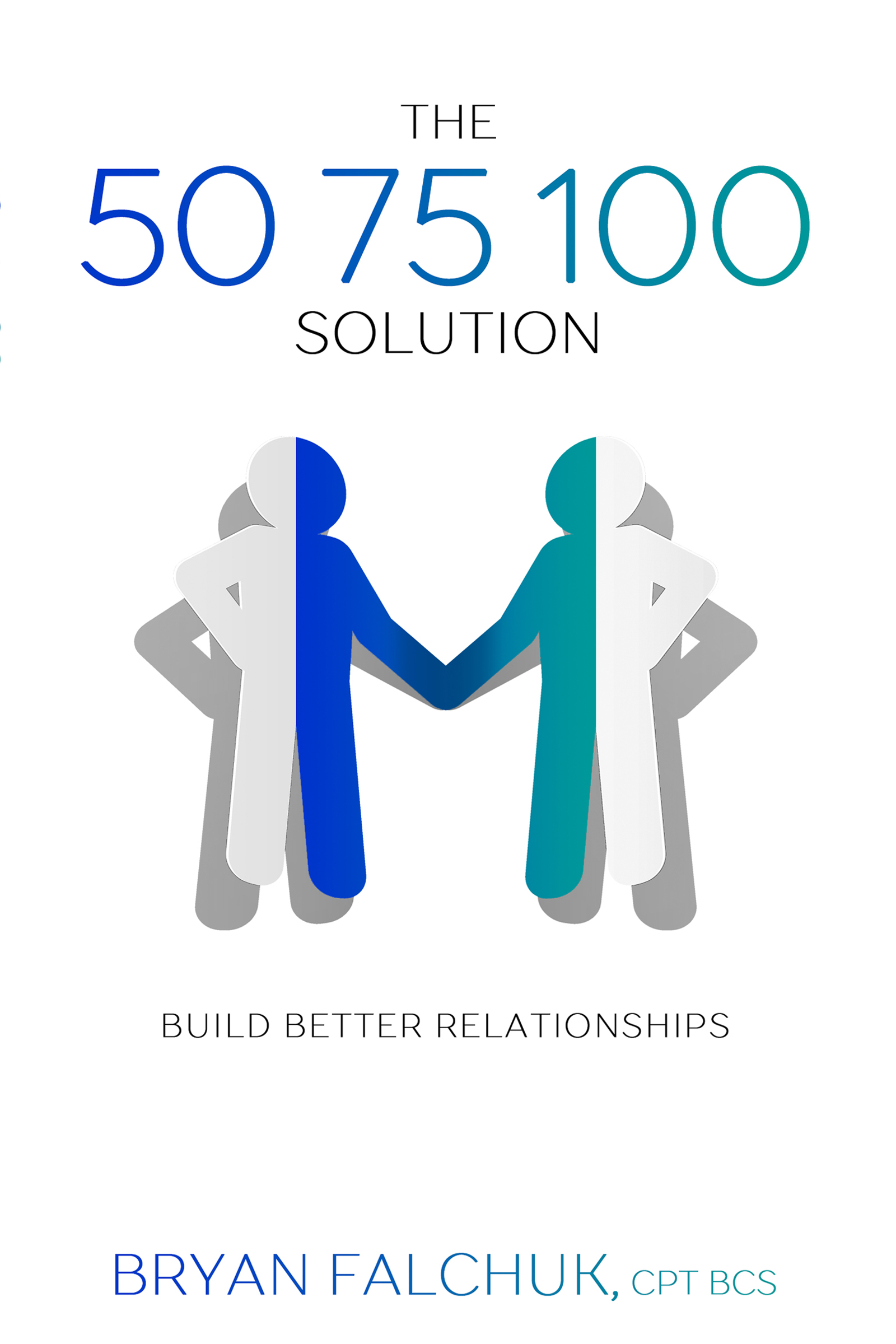 The 50 75 100 Solution: Build Better Relationships