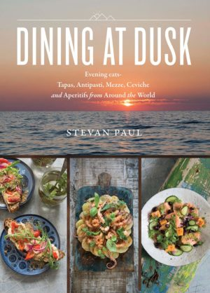 Dining at Dusk: Evening Eats - Tapas, Antipasti, Mezze, Ceviche and Aperitifs from Around the World