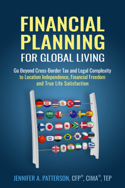 Financial Planning For Global Living: Go Beyond Cross-Border Tax and Legal Complexity to Location Independence, Financial Freedom and True Life Satisfaction