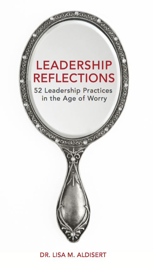 Leadership Reflections: 52 Leadership Practices in the Age of Worry