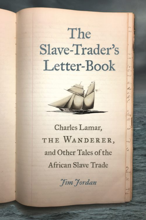 The Slave-Trader's Letter-Book: Charles Lamar, the Wanderer, and Other Tales of the African Slave Trade
