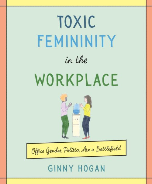 Toxic Femininity in the Workplace: Office Gender Politics Are a Battlefield