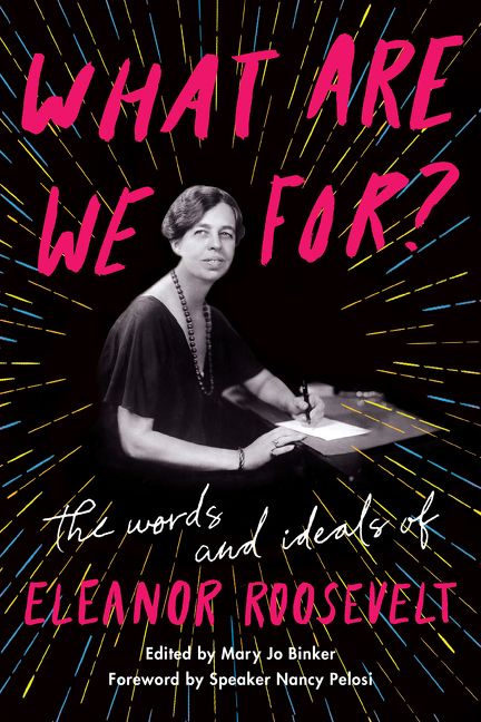 What Are We For?: The Words and Ideals of Eleanor Roosevelt