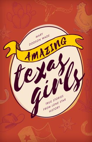 Amazing Texas Girls: True Stories from Lone Star History