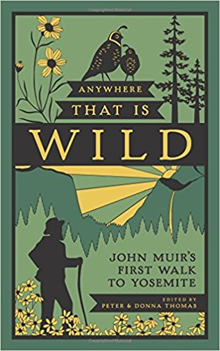 Anywhere That Is Wild: John Muir's First Walk to Yosemite