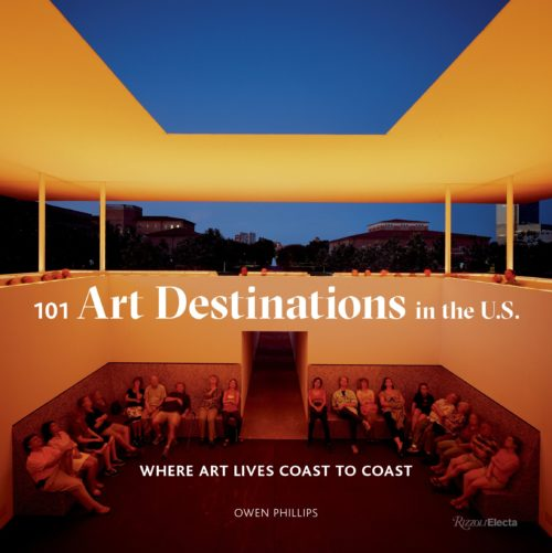 101 Art Destinations in the U.S: Where Art Lives Coast to Coast
