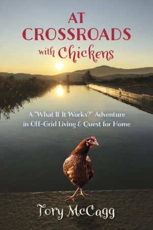 """At Crossroads with Chickens: A """"What If It Works?"""" Adventure in Off-Grid Living & Quest for Home"""