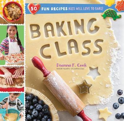 Baking Class: 50 Fun Recipes Kids Will Love to Bake!