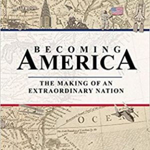 Becoming America: The Making of an Extraordinary Nation