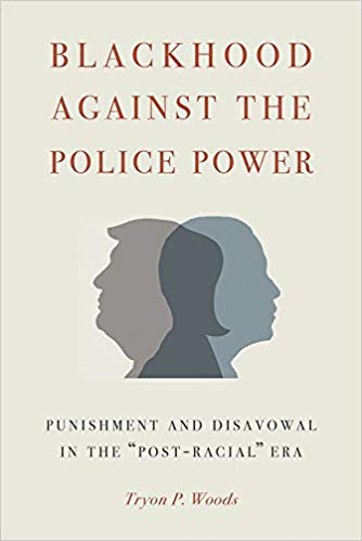 "Blackhood Against the Police Power: Punishment and Disavowal in the ""Post-Racial"" Era"