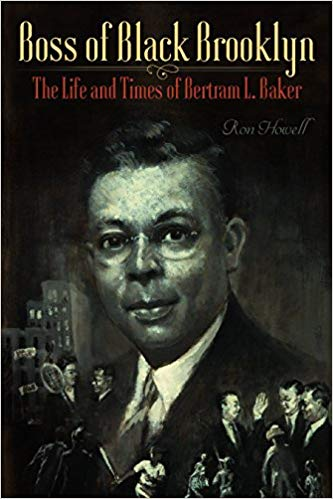 Boss of Black Brooklyn: The Life and Times of Bertram L. Baker