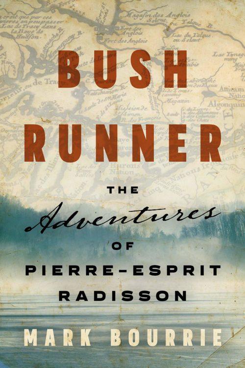 Bush Runner: The Adventures of Pierre-Esprit Radisson (Untold Lives Series)