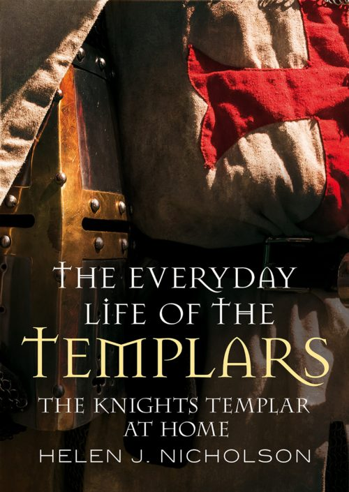 The Everyday Life of the Templars: The Knights Templar at Home