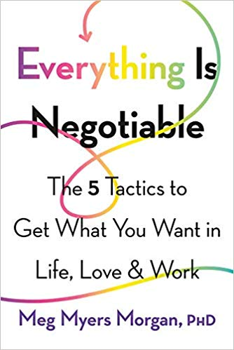 Everything Is Negotiable: The 5 Tactics to Get What You Want in Life, Love, and Work