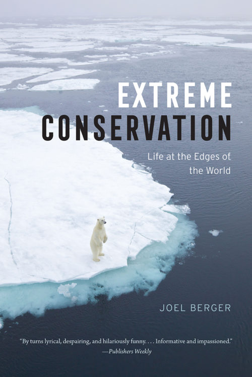 Extreme Conservation: Life at the Edges of the World