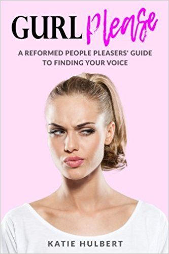 GURL Please: A reformed People pleasers guide to finding your voice
