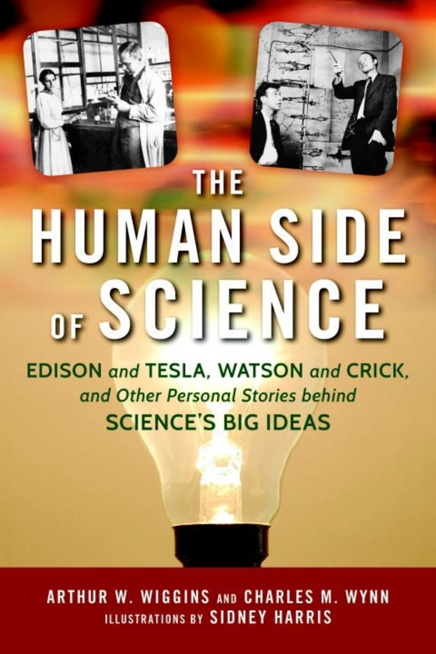 The Human Side of Science : Edison and Tesla, Watson and Crick, and Other Personal Stories behind Science's Big Ideas