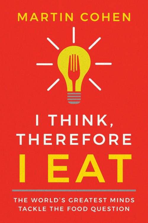 I Think Therefore I Eat: The World's Greatest Minds Tackle the Food Question