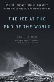 The Ice at the End of the World: An Epic Journey into Greenland's Buried Past and Our Perilous Future