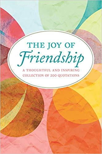 The Joy of Friendship: A Thoughtful and Inspiring Collection of 200 Quotations