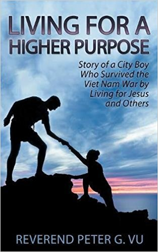 Living For Higher Purpose: Story of a City Boy Who Survived the Vietnam War by Living for Jesus and Others