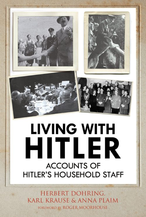 Living with Hitler: Accounts of Hitler's Household Staff