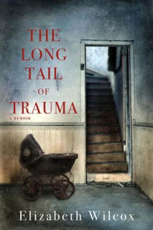 The Long Tail of Trauma: A Memoir