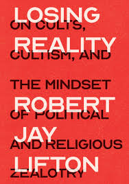 Losing Reality: On Cults, Cultism, and the Mindset of Political and Religious Zealotry