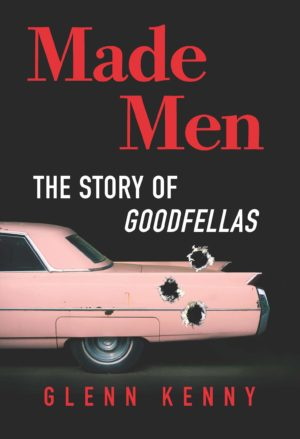 Made Men: The Making of Goodfellas and the Reboot of the American Gangster Picture