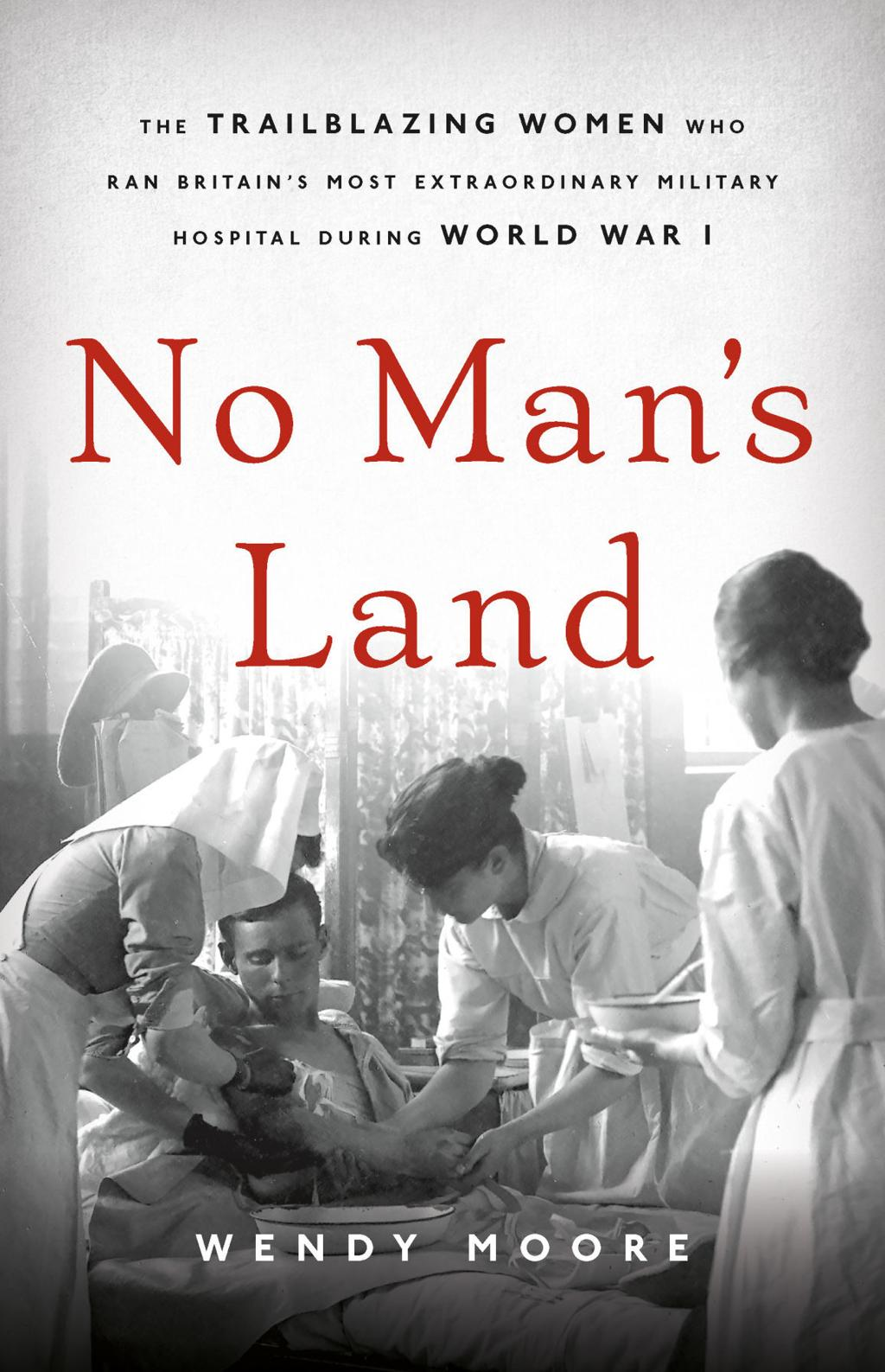 No Man's Land: The Trailblazing Women Who Ran Britain's Most Extraordinary Military Hospital During World War I
