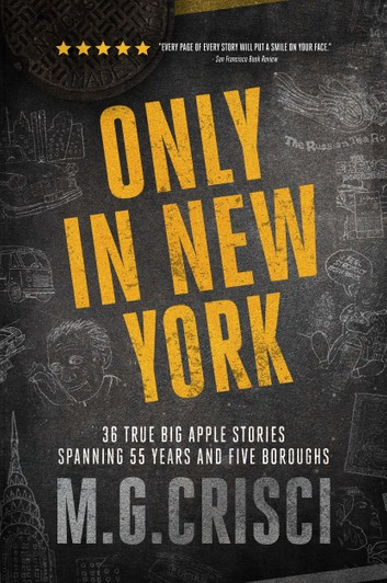 ONLY in New York. 34 true Big Apple stories spanning 55 years and five boroughs.