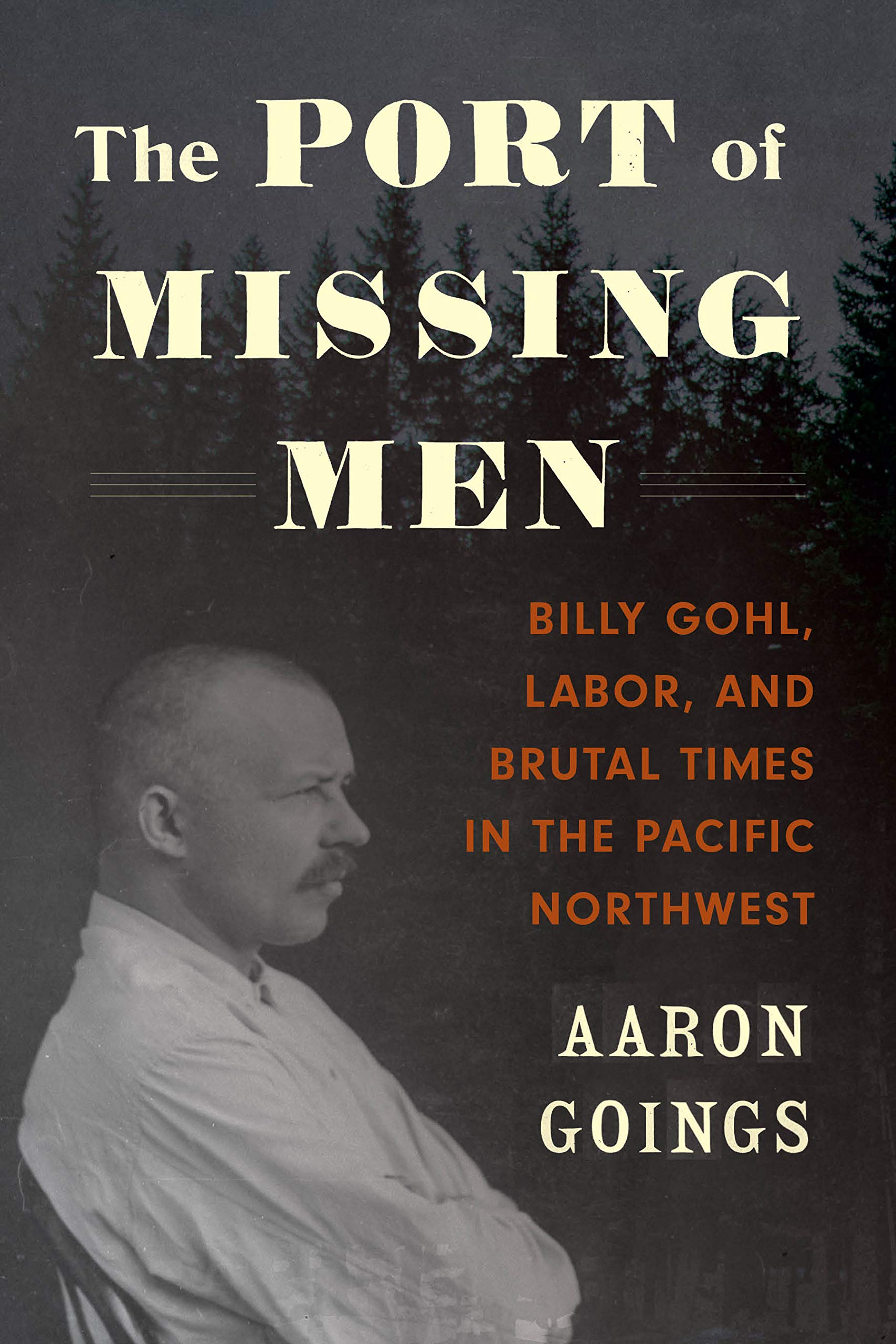The Port of Missing Men: Billy Gohl, Labor, and Brutal Times in the Pacific Northwest