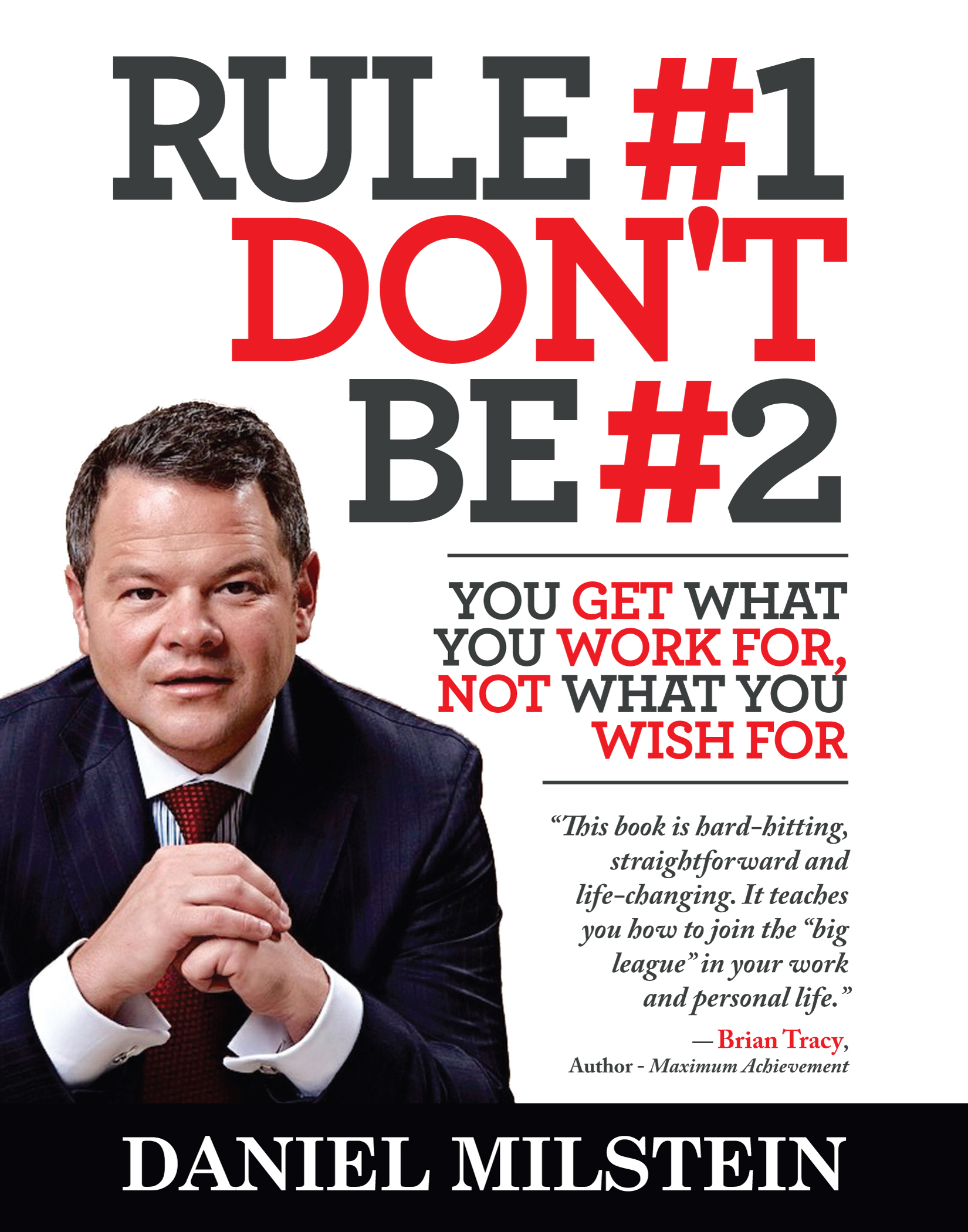 Rule #1 Don't Be #2 - You Get What You Work For Not What You Wish For