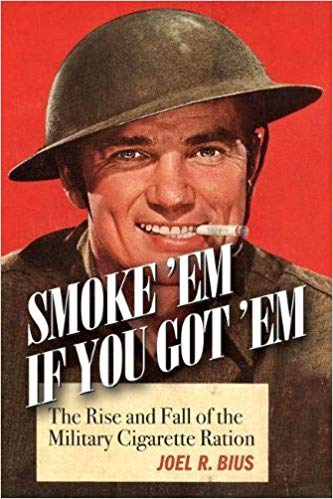 Smoke Em If You Got Em: The Rise and Fall of the Military Cigarette Ration