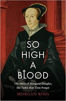 So High a Blood: The Story of Margaret Douglas, the Tudor that Time Forgot