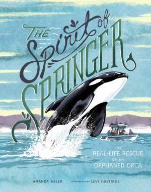 The Spirit of Springer: The Real-Life Rescue of an Orphaned Orca