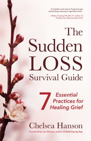 The Sudden Loss Survival Guide: 7 Essential Practices for Healing Grief
