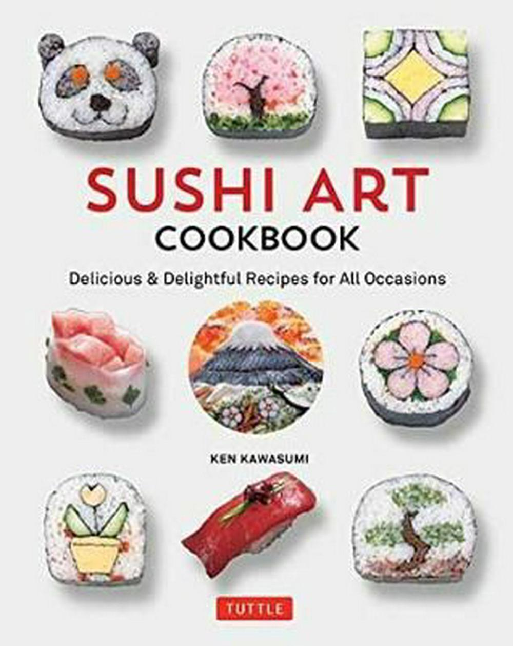 Sushi Art Cookbook: The Complete Guide to Kazari Maki Sushi