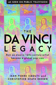 The da Vinci Legacy: How a 16th Century Solitary Genius Became a Global Pop Icon