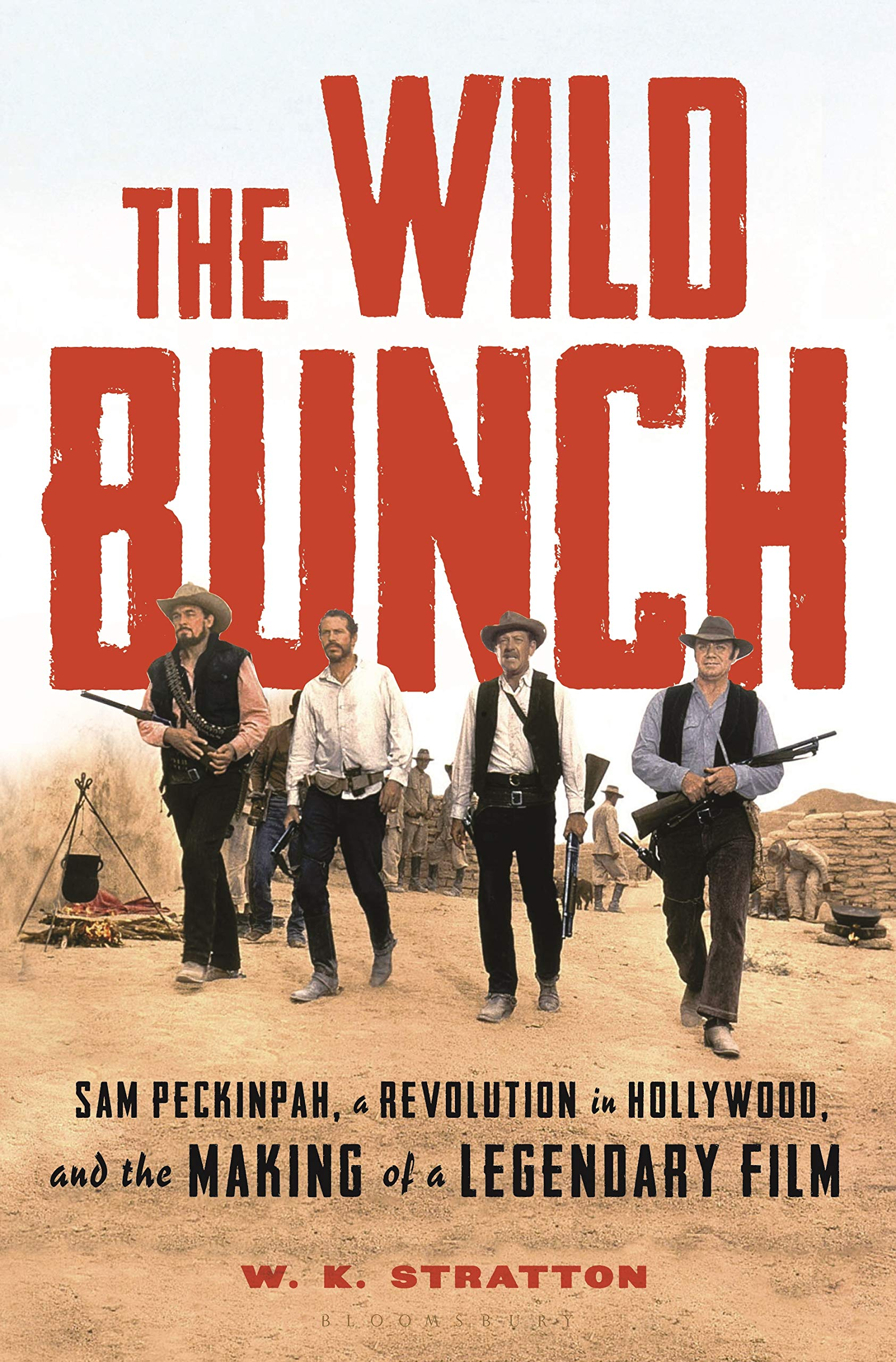 The Wild Bunch: Sam Peckinpah, a Revolution in Hollywood, and the Making of a Legendary Film