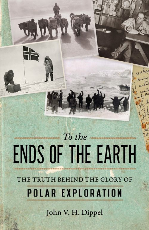 To the Ends of the Earth: The Truth Behind the Glory of Polar Exploration