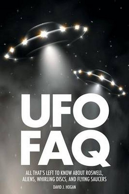 UFO FAQ: All That's Left to Know About Roswell, Aliens, Whirling Discs, and Flying Saucers