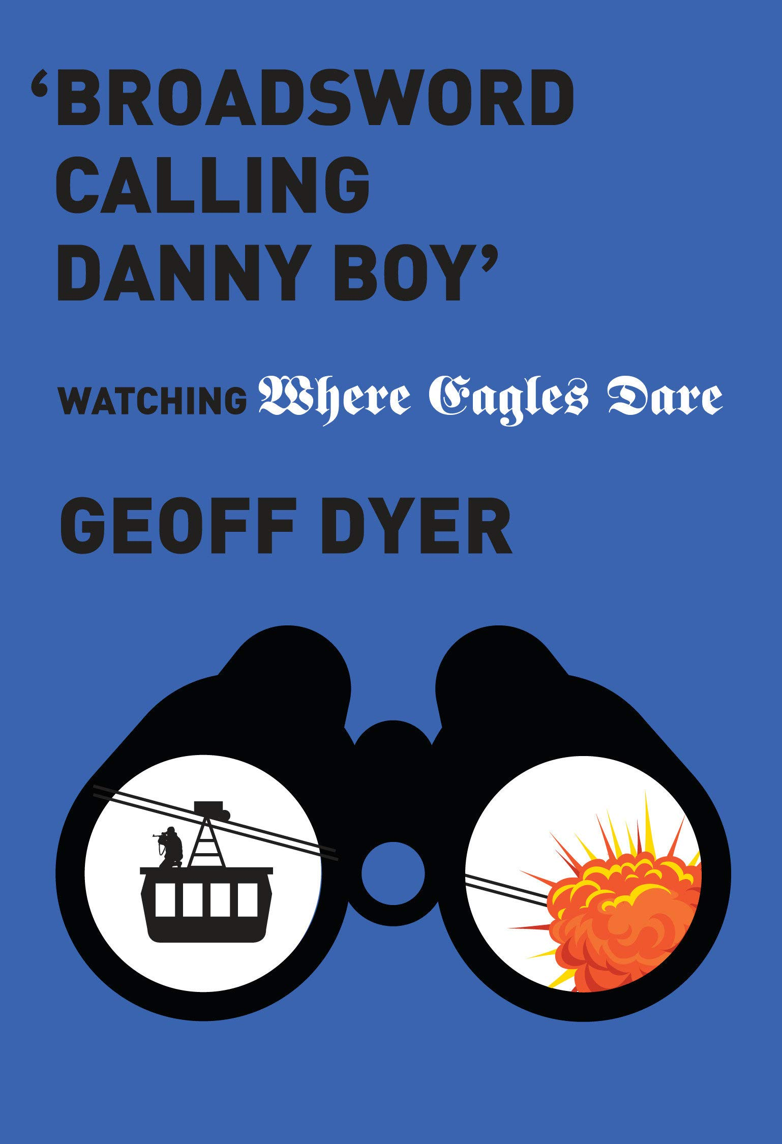 Broadsword Calling Danny Boy': Watching 'Where Eagles Dare'