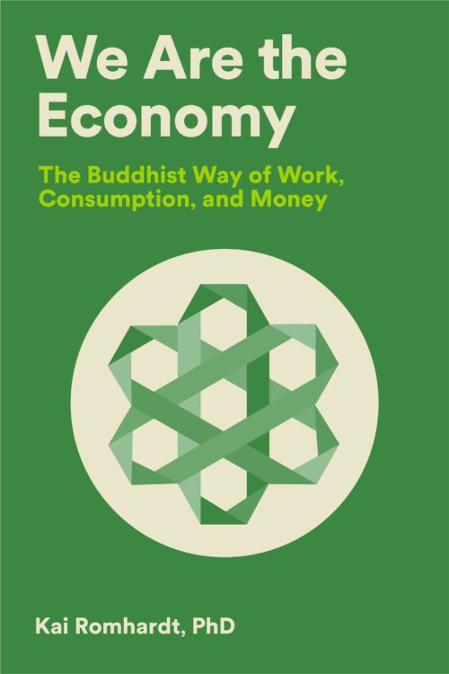 We Are the Economy: The Buddhist Way of Work, Consumption, and Money