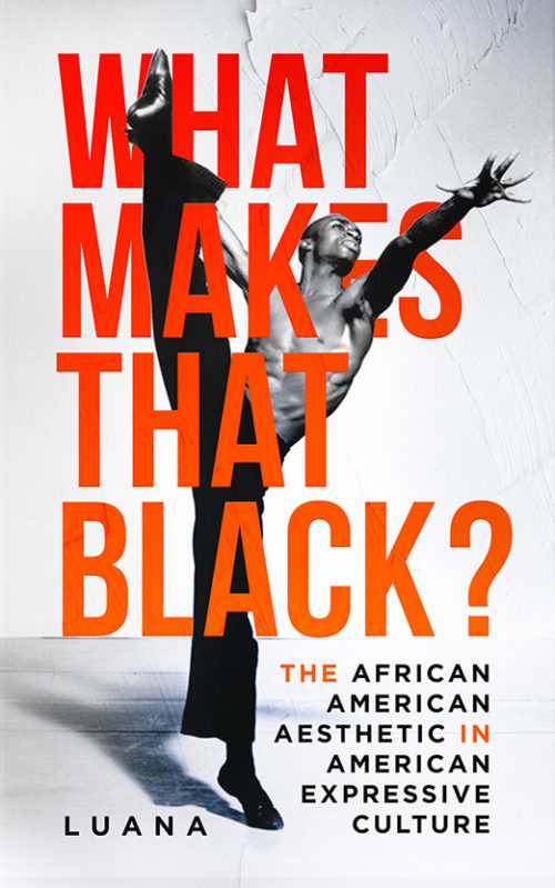 What Makes That Black? The African American Aesthetic in American Expressive Culture